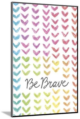 Vibrant - Be Brave-Lottie Fontaine-Mounted Art Print