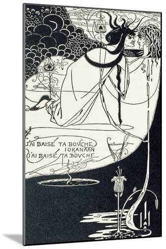 "J""Ai Baise Ta Bouche, Jokanaan, Illustration from ""Salome"" by Oscar Wilde, Pub. 1894-Aubrey Beardsley-Mounted Giclee Print"