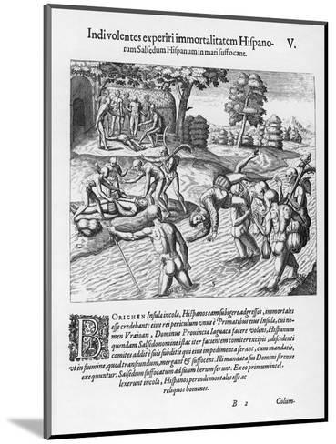 The Inhabitants of Puerto Rico Test the Belief That the Spaniards are Immortal by Drowning Salsedo-Theodor de Bry-Mounted Giclee Print