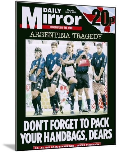Argentina Tragedy: Don't Forget to Pack Your Handbags, Dears--Mounted Giclee Print
