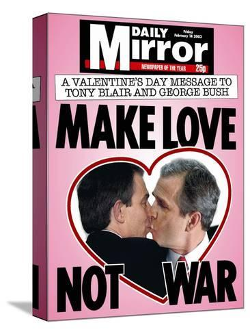 A Valentine's Day Message to Tony Blair and George Bush: Make Love Not War--Stretched Canvas Print