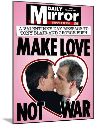 A Valentine's Day Message to Tony Blair and George Bush: Make Love Not War--Mounted Giclee Print