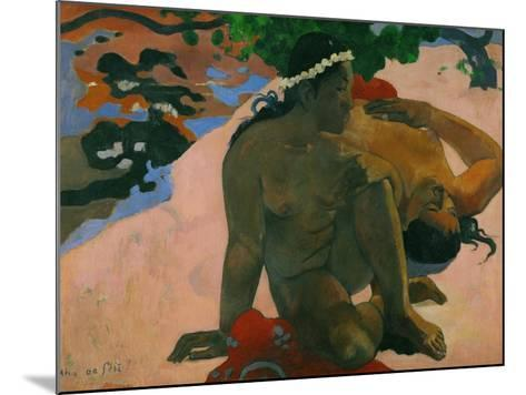 What, You are Jealous?-Paul Gauguin-Mounted Giclee Print