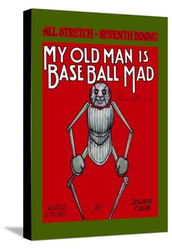 My Old Man is Baseball Mad--Stretched Canvas Print