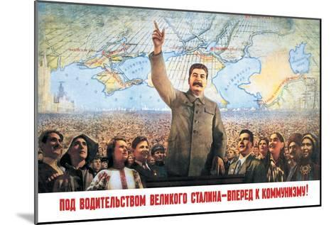Understanding the Leadership of Stalin, Come Forward with Communism-Boris Berezovskii-Mounted Art Print
