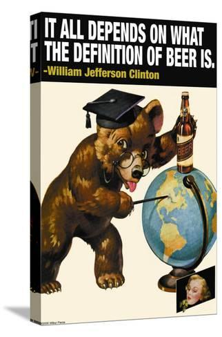 It All Depends on What the Definition of Beer Is--Stretched Canvas Print