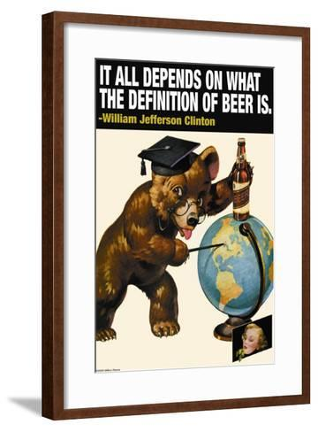 It All Depends on What the Definition of Beer Is--Framed Art Print