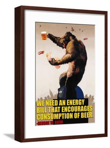 Energy Bill That Encourages Consumption of Beer _ George Bush--Framed Art Print