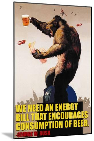 Energy Bill That Encourages Consumption of Beer _ George Bush--Mounted Art Print