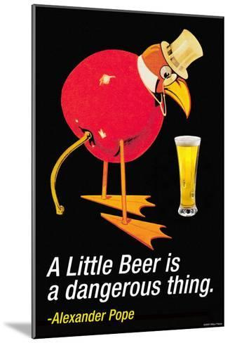 A Little Beer is a Dangerous Thing--Mounted Art Print