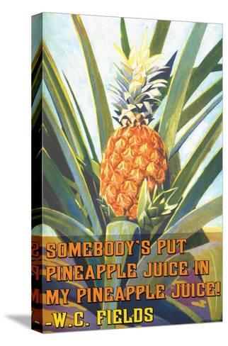 Somebody Put Pineapple Juice in My Pineapple Juice--Stretched Canvas Print