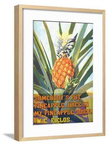 Somebody Put Pineapple Juice in My Pineapple Juice--Framed Art Print