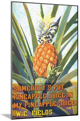 Somebody Put Pineapple Juice in My Pineapple Juice--Mounted Art Print