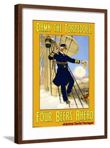 Damn the Torpedoes, Four Beers Ahead--Framed Art Print
