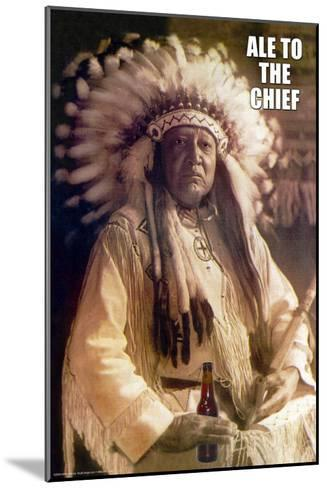 Ale to Then Chief--Mounted Art Print
