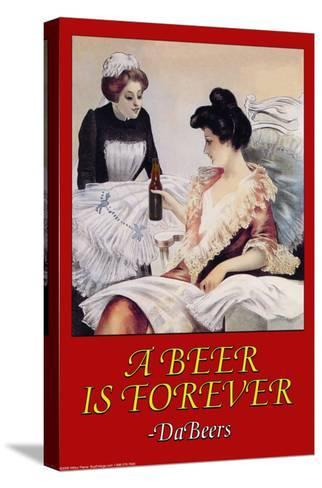 A Beer is Forever Da Beers--Stretched Canvas Print