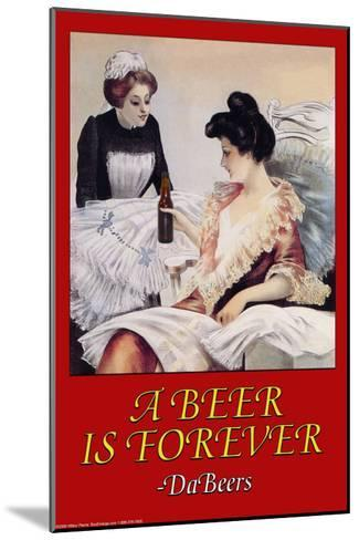 A Beer is Forever Da Beers--Mounted Art Print