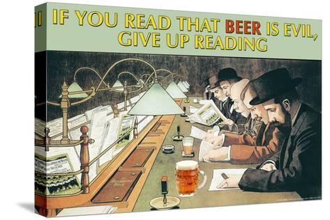 If You Read That Beer is Evil, Stop Reading--Stretched Canvas Print