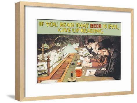 If You Read That Beer is Evil, Stop Reading--Framed Art Print