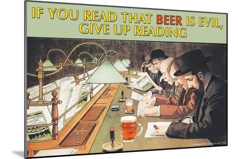 If You Read That Beer is Evil, Stop Reading--Mounted Art Print