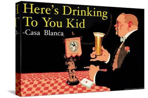 Here's Drinking to You Kid--Stretched Canvas Print