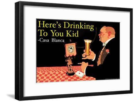 Here's Drinking to You Kid--Framed Art Print