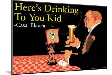 Here's Drinking to You Kid--Mounted Art Print