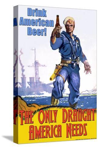 Drink American Beer, The Only Draught America Needs--Stretched Canvas Print