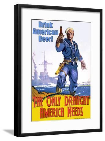 Drink American Beer, The Only Draught America Needs--Framed Art Print