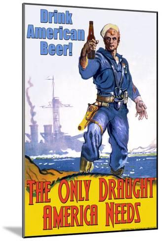 Drink American Beer, The Only Draught America Needs--Mounted Art Print