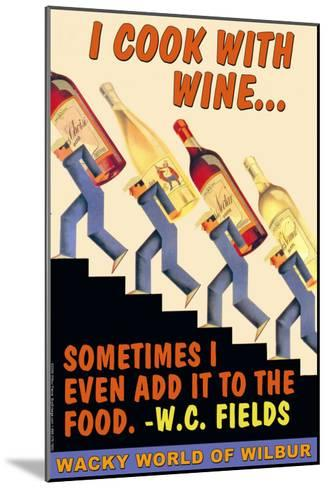 I Cook with Wine, Sometimes I Even Add It to the Food--Mounted Art Print