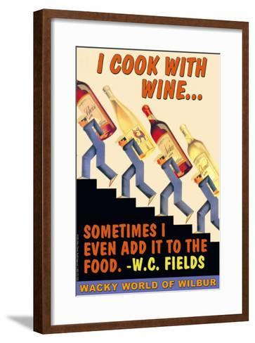 I Cook with Wine, Sometimes I Even Add It to the Food--Framed Art Print