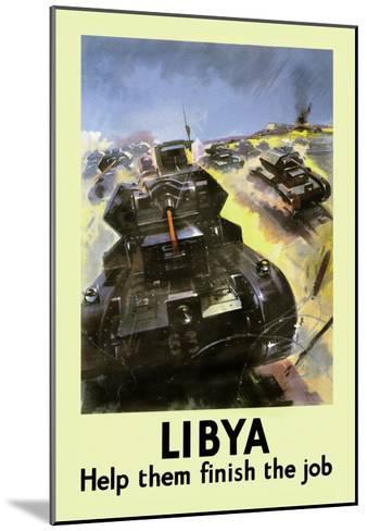 Libya: Help Them Finish the Job--Mounted Art Print