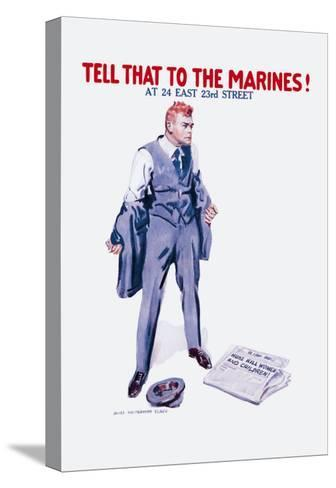 Tell That to the Marines!-James Montgomery Flagg-Stretched Canvas Print