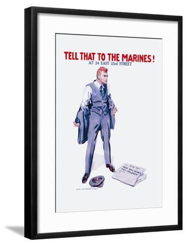 Tell That to the Marines!-James Montgomery Flagg-Framed Art Print