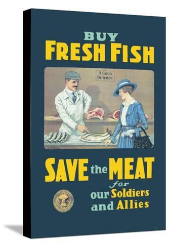 Buy Fresh Fish, Save the Meat for Our Soldiers and Allies--Stretched Canvas Print