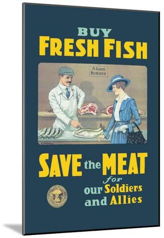 Buy Fresh Fish, Save the Meat for Our Soldiers and Allies--Mounted Art Print