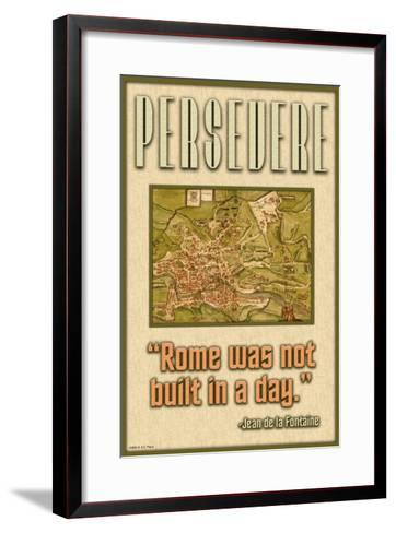 Persevere, Rome Was Not Built in a Day--Framed Art Print