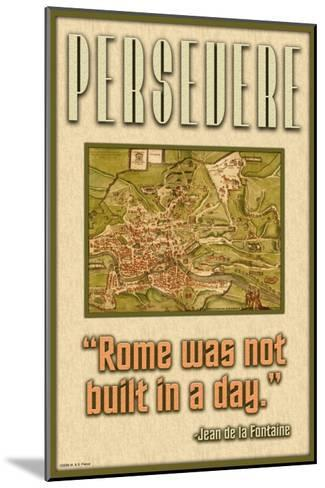 Persevere, Rome Was Not Built in a Day--Mounted Art Print