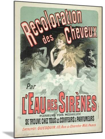 Poster Advertising l'Eau Des Sirenes Hair Colourant, 1899-Jules Ch?ret-Mounted Giclee Print
