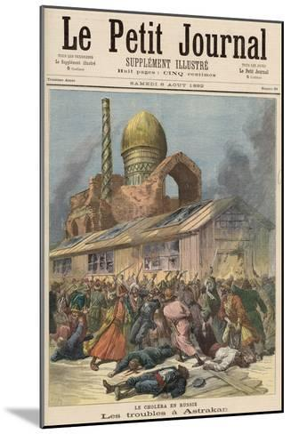 Cholera in Russia: The Troubles in Astrakhan, from Le Petit Journal, 6th August 1892-Henri Meyer-Mounted Giclee Print