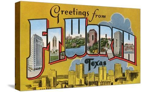 Greetings from Ft. Worth, Texas--Stretched Canvas Print