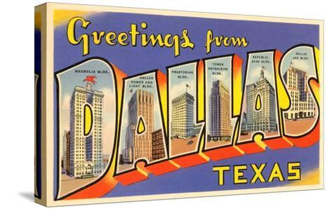 Greetings from Dallas, Texas--Stretched Canvas Print