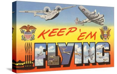 Keep 'Em Flying Planes--Stretched Canvas Print