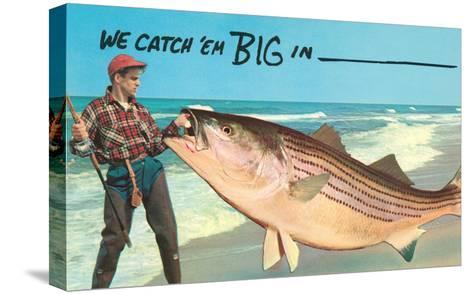 We catch 'em big in ----Stretched Canvas Print