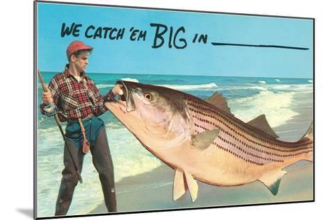 We catch 'em big in ----Mounted Art Print