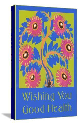 Wishing You Good Health, Stylized Flowers--Stretched Canvas Print