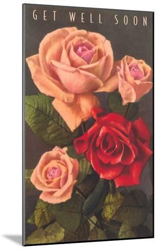Get Well Soon, Roses--Mounted Art Print