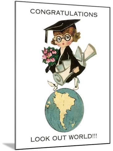Congratulations, Look Out World, Graduate--Mounted Art Print