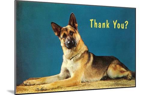 Thank You? Quizzical German Shepherd--Mounted Art Print